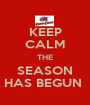 KEEP CALM THE SEASON HAS BEGUN  - Personalised Poster A1 size