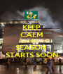 KEEP CALM THE SEASON  STARTS SOON - Personalised Poster A1 size