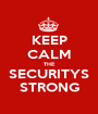 KEEP CALM THE SECURITYS STRONG - Personalised Poster A1 size