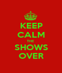 KEEP CALM THE  SHOWS OVER - Personalised Poster A1 size