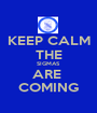 KEEP CALM THE SIGMAS ARE  COMING - Personalised Poster A1 size