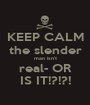 KEEP CALM the slender man isn't real- OR IS IT!?!?! - Personalised Poster A1 size