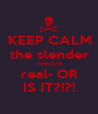 KEEP CALM the slender man isn't real- OR IS IT?!?! - Personalised Poster A1 size