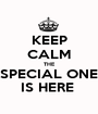 KEEP CALM THE SPECIAL ONE IS HERE  - Personalised Poster A1 size