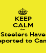 KEEP CALM the  Steelers Have Reported to Camp - Personalised Poster A1 size