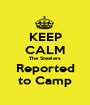 KEEP CALM The Steelers Reported to Camp - Personalised Poster A1 size