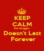 KEEP CALM The Struggle  Doesn't Last  Forever - Personalised Poster A1 size
