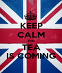 KEEP CALM THE TEA IS COMING - Personalised Poster A1 size