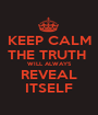 KEEP CALM THE TRUTH  WILL ALWAYS REVEAL ITSELF - Personalised Poster A1 size