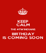 KEEP CALM THE #TW1ND1ANS BIRTHDAY IS COMING SOON - Personalised Poster A1 size