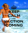KEEP CALM THE VACTION  COMING - Personalised Poster A1 size
