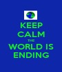 KEEP CALM THE WORLD IS ENDING - Personalised Poster A1 size