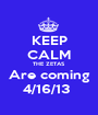 KEEP CALM THE ZETAS Are coming 4/16/13  - Personalised Poster A1 size