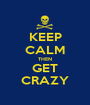 KEEP CALM THEN GET CRAZY - Personalised Poster A1 size