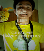 KEEP CALM then GREET ME HAPPY BIRTHDAY - Personalised Poster A1 size