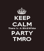 KEEP CALM There Is A Blk&White PARTY TMRO - Personalised Poster A1 size