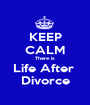 KEEP CALM There is Life After  Divorce - Personalised Poster A1 size