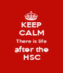 KEEP CALM There is life after the HSC - Personalised Poster A1 size