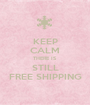 KEEP CALM THERE IS  STILL FREE SHIPPING - Personalised Poster A1 size