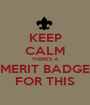 KEEP CALM THERE'S A MERIT BADGE FOR THIS - Personalised Poster A1 size