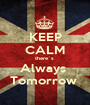 KEEP CALM there´s  Always  Tomorrow  - Personalised Poster A1 size