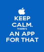KEEP CALM. THERE'S AN APP FOR THAT - Personalised Poster A1 size