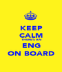 KEEP CALM THERE'S AN ENG ON BOARD - Personalised Poster A1 size