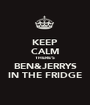 KEEP CALM THERE'S BEN&JERRYS IN THE FRIDGE - Personalised Poster A1 size