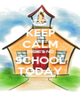 KEEP CALM THERE'S NO SCHOOL TODAY - Personalised Poster A1 size