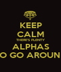 KEEP CALM THERE'S PLENTY ALPHAS TO GO AROUND - Personalised Poster A1 size