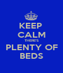 KEEP  CALM THERE'S PLENTY OF BEDS - Personalised Poster A1 size