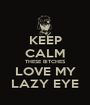 KEEP CALM THESE BITCHES LOVE MY LAZY EYE - Personalised Poster A1 size