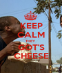 KEEP CALM THEY  GOT'S CHEESE - Personalised Poster A1 size