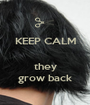 KEEP CALM   they grow back - Personalised Poster A1 size