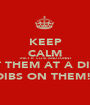 KEEP CALM  THEY R  CUTE AND FUNNY MET THEM AT A DISCO DIBS ON THEM!  - Personalised Poster A1 size