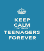 KEEP CALM THEY'RE NOT TEENAGERS FOREVER - Personalised Poster A1 size