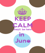 KEEP CALM theyll be here in  June - Personalised Poster A1 size