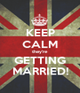 KEEP CALM they're GETTING MARRIED! - Personalised Poster A1 size