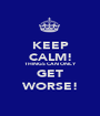 KEEP CALM! THINGS CAN ONLY GET WORSE! - Personalised Poster A1 size
