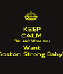 KEEP CALM This Ain't What You Want Boston Strong Baby!! - Personalised Poster A1 size