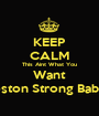 KEEP CALM This Aint What You Want Boston Strong Baby!!! - Personalised Poster A1 size
