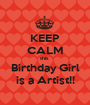 KEEP CALM this   Birthday Girl  is a Artist!! - Personalised Poster A1 size