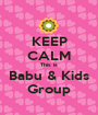 KEEP CALM This is Babu & Kids Group - Personalised Poster A1 size