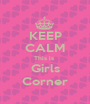 KEEP CALM This is  Girls Corner - Personalised Poster A1 size