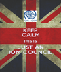 KEEP CALM THIS IS JUST AN IOM COUNCIL - Personalised Poster A1 size