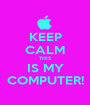 KEEP CALM THIS IS MY COMPUTER! - Personalised Poster A1 size