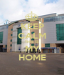 KEEP CALM THIS IS MY HOME - Personalised Poster A1 size