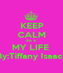 KEEP CALM this is  MY LIFE  By:Tiffany Isaacs - Personalised Poster A1 size
