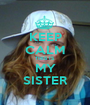 KEEP CALM THIS IS MY SISTER - Personalised Poster A1 size