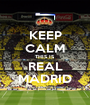 KEEP CALM THIS IS REAL MADRID - Personalised Poster A1 size